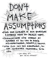 dont make assumptions